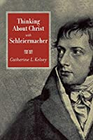 Thinking About Christ With Schleiermacher