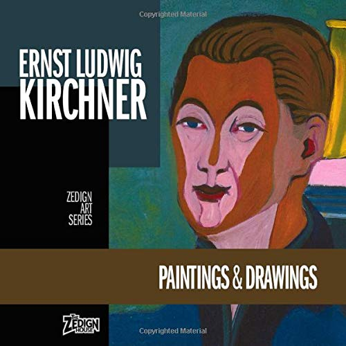 Ernst Ludwig Kirchner - Paintings & Drawings (Zedign Art Series, Band 135)