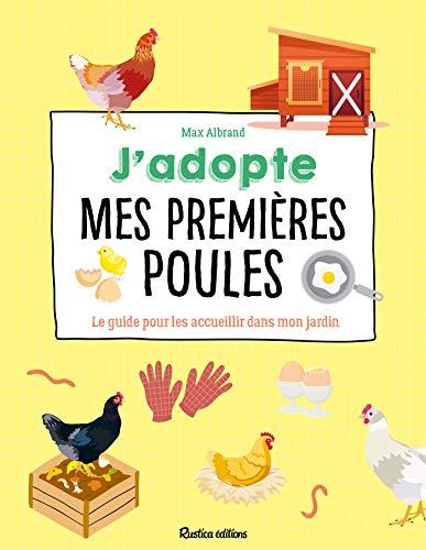 J'adopte mes premières poules: Le guide pour les accueillir dans mon jardin (Animaux (hors collection))