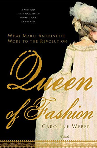 Queen of Fashion: What Marie Antoinette Wore to the Revolution (PICADOR)