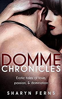 [Sharyn Ferns]のDomme Chronicles: Erotic tales of love, passion, & domination: (Female domination, male submission: Femdom stories) (English Edition)