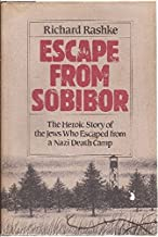 Escape from Sobibor: The Heroic Story of the Jews Who Escaped from a Nazi Death Camp by Richard Rashke (1982-09-01)