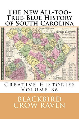 The New All-too-True-Blue History of South Carolina (New All-too-True Blue Histories) (Volume 36)