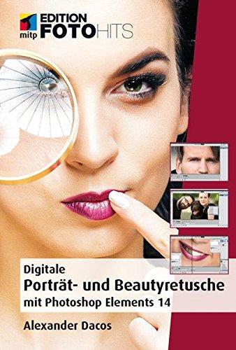 Digitale Porträt- und Beautyretusche mit Photoshop Elements 14 (Edition FotoHits)