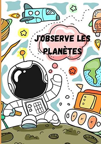 J'observe les planètes: Cahier pré-rempli pour amateur d'astronomie. Il permet de noter chaque observation d'étoiles ou de planètes de façon amusante et pratique. Beau cadeau ;)