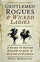 Gentlemen Rogues & Wicked Ladies: A Guide to British Highwaymen & Highwaywomen