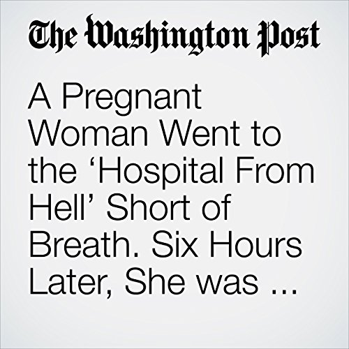 A Pregnant Woman Went to the 'Hospital From Hell' Short of Breath. Six Hours Later, She was Dead. copertina