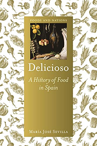 Delicioso: A History of Food in Spain (Foods and Nations)