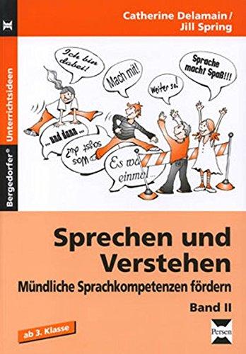 Sprechen und Verstehen - Band II: Mündliche Sprachkompetenzen fördern (3. und 4. Klasse)