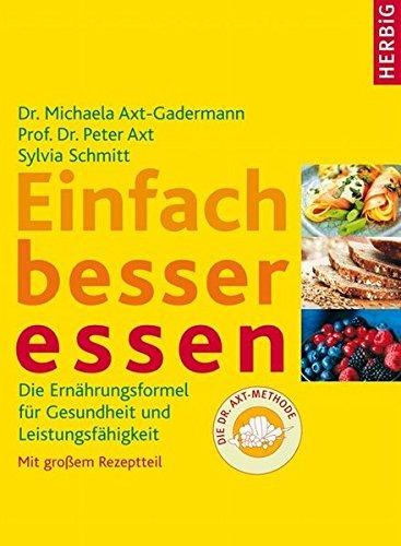 Einfach besser essen: Die Ern?¡èhrungsformel f??r Gesundheit und Leistungsf?¡èhigkeit. Mit gro??em Rezeptteil - die Dr Axt-Methode by Michaela Axt-Gadermann (2007-03-06)
