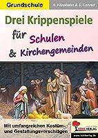 Drei Krippenspiele fuer Schulen & Kirchengemeinden: Mit umfangreichen Kostuem- und Gestaltungsvorschlaegen