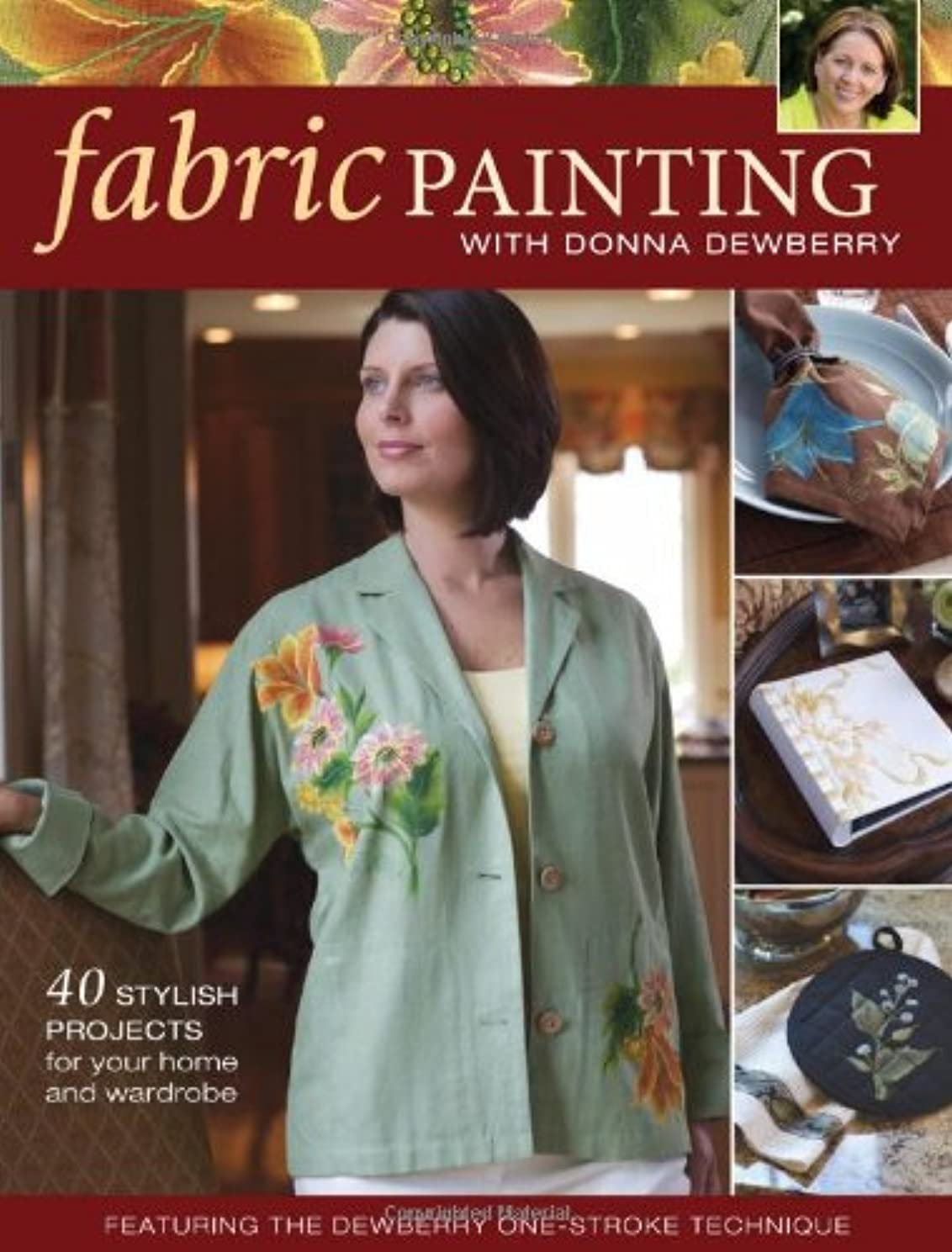 Fabric Painting with Donna Dewberry: 40 Stylish Projects for Your Home & Wardrobe