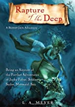 Rapture of the Deep: Being an Account of the Further Adventures of Jacky Faber, Soldier, Sailor, Mermaid, Spy (Bloody Jack...