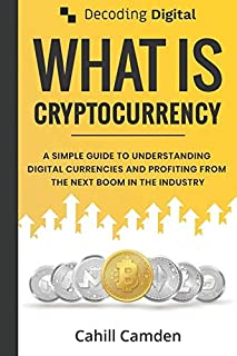 Decoding Digital: What Is Cryptocurrency: A Simple Guide To Understanding Digital Currencies And Profiting From The Next B...