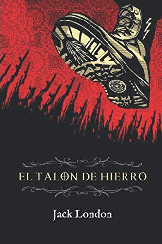 El Talón de Hierro (Edición completa y anotada)