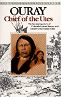Ouray: Chief of the Utes 0960876448 Book Cover