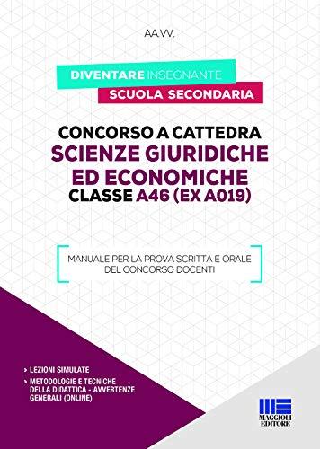 Concorso a cattedra. Scienze giuridiche ed economiche. Classe A46 (ex A019). Manuale per la prova scritta e orale del concorso docenti