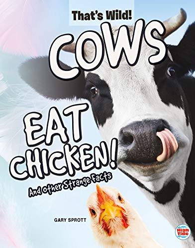 Cows Eat Chicken! and Other Strange Facts (That's Wild!)