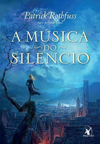 A música do silêncio (A Crônica do Matador do Rei – Livro 3)