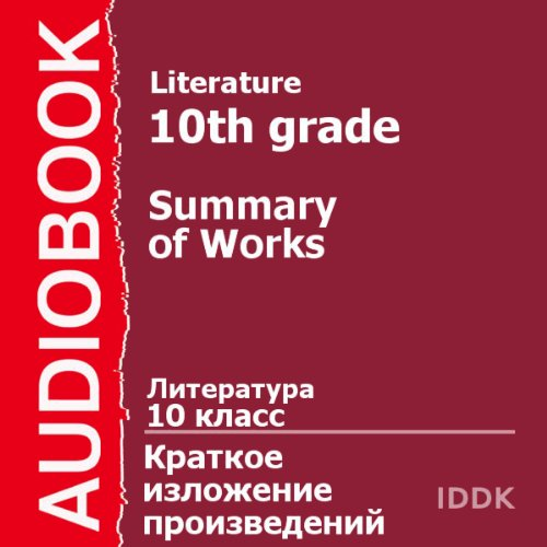 Literature for 10th Grade [Russian Edition]     Summary of Works              By:                                                                                                                                 Alexey Tolstoy,                                                                                        Anton Chekhov,                                                                                        Boris Vasilyev,                   and others                          Narrated by:                                                                                                                                 Victoria Serebryanskaya                      Length: 6 hrs and 43 mins     Not rated yet     Overall 0.0
