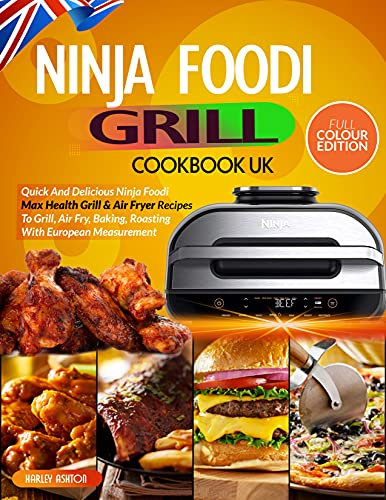 Ninja Foodi Grill Cookbook UK: Quick And Delicious Ninja Foodi Max Health Grill & Air Fryer Recipes To Grill, Air Fry, Baking, Roasting With European Measurement (English Edition)