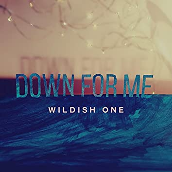 Down for Me