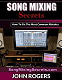 Song Mixing Secrets: How To Fix The Most Common Mistakes