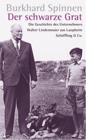 Der schwarze Grat: Die Geschichte des mittelständischen Unternehmers Walter Lindenmaier aus Laupheim