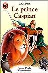 Le Prince Caspian : Retour à Narnia par Lewis