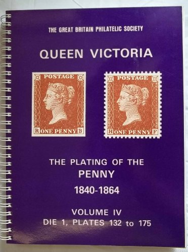 The Great Britain Philatelic Society. Queen Victoria. The Plating of the 1840-1864. Volume IV. Die 1, Plates 132 to 175 (volume 4 of 5)