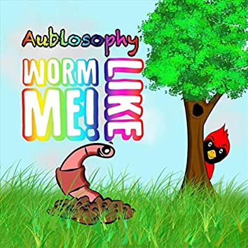 Worm Like Me