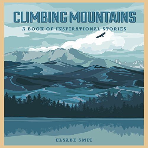 Climbing Mountains     A Book of Inspirational Stories              De :                                                                                                                                 Elsabe Smit                               Lu par :                                                                                                                                 Elsabe Smit                      Durée : 4 h et 20 min     Pas de notations     Global 0,0