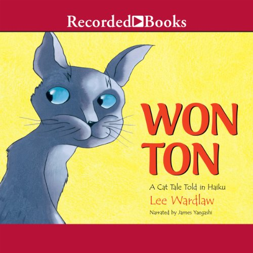 Won Ton     A Cat Tale Told in Haiku              By:                                                                                                                                 Lee Wardlaw                               Narrated by:                                                                                                                                 James Yaegashi                      Length: 6 mins     1 rating     Overall 5.0