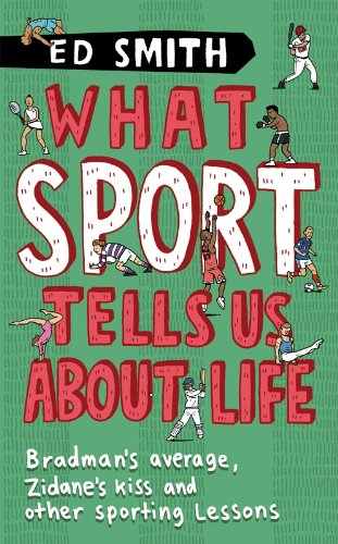 What Sport Tells Us About Life: Bradman's Average, Zidane's Kiss and Other Sporting Lessons (English Edition)