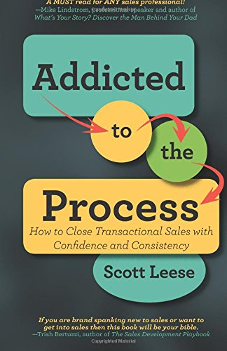 Real Estate Investing Books! - Addicted to the Process: How to Close Transactional Sales with Confidence and Consistency
