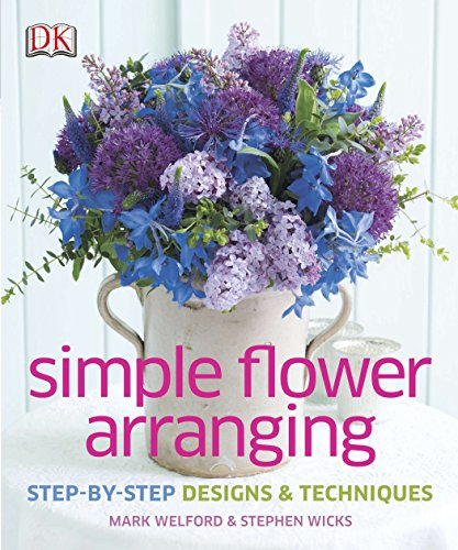 Compare Textbook Prices for Simple Flower Arranging: Step-by-Step Design and Techniques  ISBN 0790778015886 by Welford, Mark,Wicks, Stephen