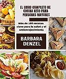 EL LIBRO COMPLETO DE COCINA KETO PARA PERSONAS MAYORES: Más de 160 recetas clave para la salud y el antienvejecimiento