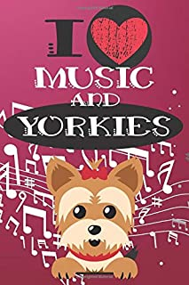 I Love Music and Yorkies: Cute Dog and Music Lover Journal / Notebook / Diary Perfect for Birthday Card Present or Christmas Gift Great for kids, Teens or Students Show Your Support For Mans Best Friend and The Greatest Pets In The World(6x9 - 110 Blank L