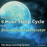Hypnosis 8 Hour Sleep Cycle with Brainwave Accelerator: The Sleep Learning System