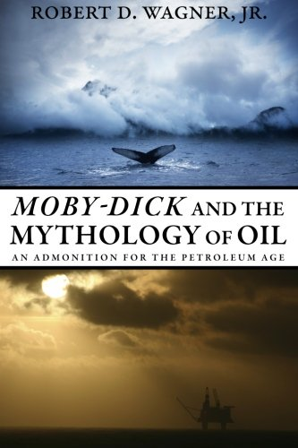 Moby-Dick and the Mythology of Oil: An Admonition for the Petroleum Age