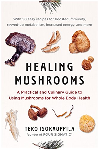 Healing Mushrooms: A Practical and Culinary Guide to Using Mushrooms...