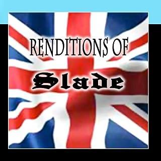 Renditions Of Slade