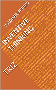 [Vladimir Petrov]のINVENTIVE THINKING: TRIZ (English Edition)