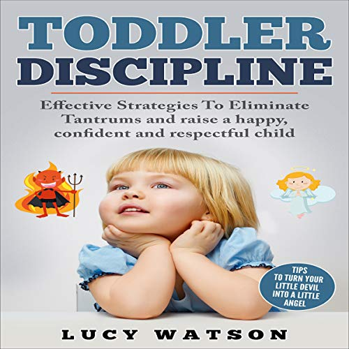 Toddler Discipline: Effective Strategies to Eliminate Tantrums and Raise a Happy, Confident, and Respectful Child audiobook cover art