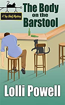 The Body on the Barstool (Top Shelf Mysteries Book 1) by [Lolli Powell]