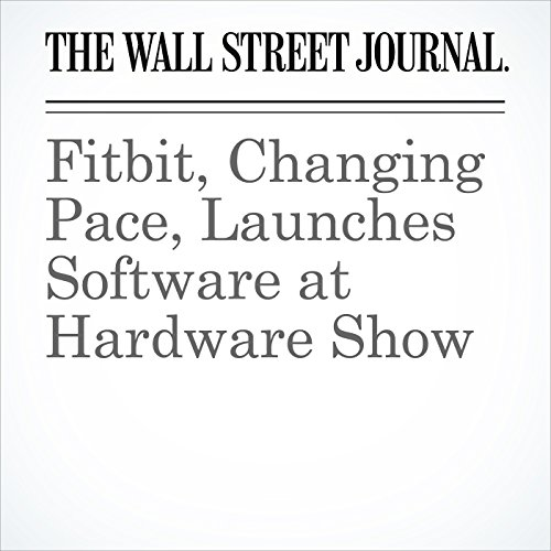 Fitbit, Changing Pace, Launches Software at Hardware Show copertina
