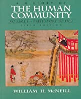 History of the Human Community, A, Volume I: Prehistory to 1500