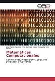 Matemáticas Computacionales: Conversiones, Preposiciones, Logica de predicados y Algoritmos