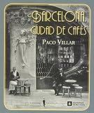 Barcelona. Ciudad De Cafés, 1880-1936 (Fuera de colección)