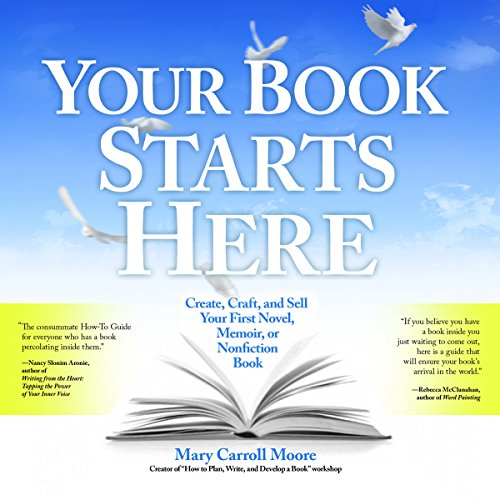 Your Book Starts Here: Create, Craft, and Sell Your First Novel, Memoir, or Nonfiction Book audiobook cover art